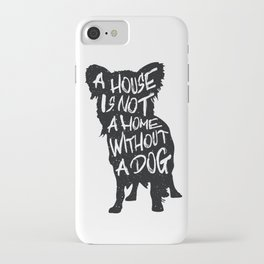 A house is not a home without a dog - Chihuahua iPhone Case