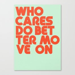 Who Cares Do Better Move On Canvas Print