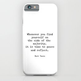 Whenever you find yourself on the side of the majority, it is time to pause and reflect. Mark Twain iPhone Case
