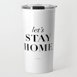 Let's Stay Home Black and White Home Sweet Home Typography Quote Poster Valentine Gift for Her Travel Mug