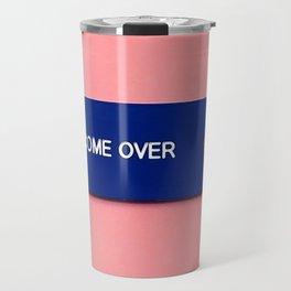 Come Over Travel Mug