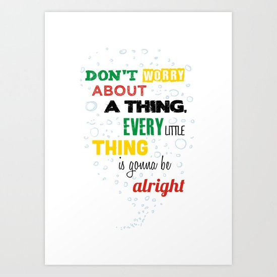 Don't Worry about a Thing Art Print