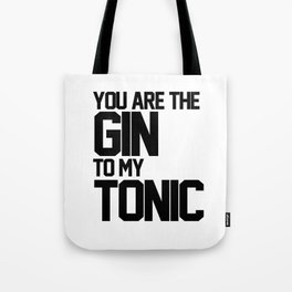 You Are The Gin To My Tonic Tote Bag