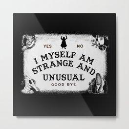 I Myself, Am Strange and Unusual Metal Print