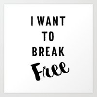 I Want to Break Free Art Print