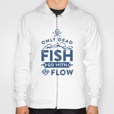 Only the dead fish go with the flow Hoody