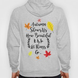 Autumn shows us how beautiful it is to let things go Hoody