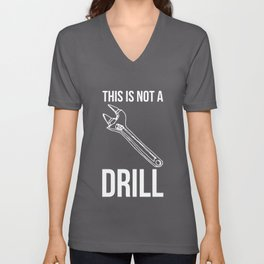 This Is Not A Drill Mens Tools Sarcastic Gift Unisex V-Neck