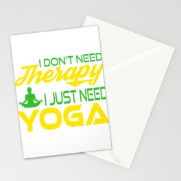 I Don't Need Therapy I just Need a Yoga. Get up, get better, get here! Get Yoga! Be calm! Relax Stationery Cards