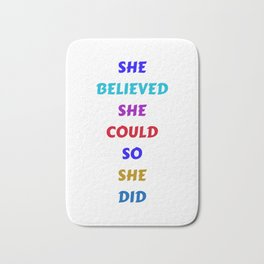 SHE BELIEVED SHE COULD SO SHE DID - COLORFUL FEMINIST QUOTE Bath Mat