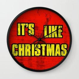 IT'S LIKE CHRISTMAS Wall Clock