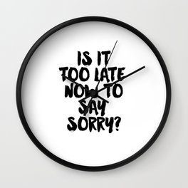 Justin Song Justin Quote Song Lyrics Now to Say Sorry Typographic Print Teen Gift Wall art Room Art Wall Clock