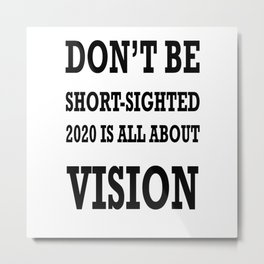 Don't Be ShortSighted 2020 Is All About Vision  Metal Print
