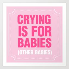 Crying is for Babies Art Print