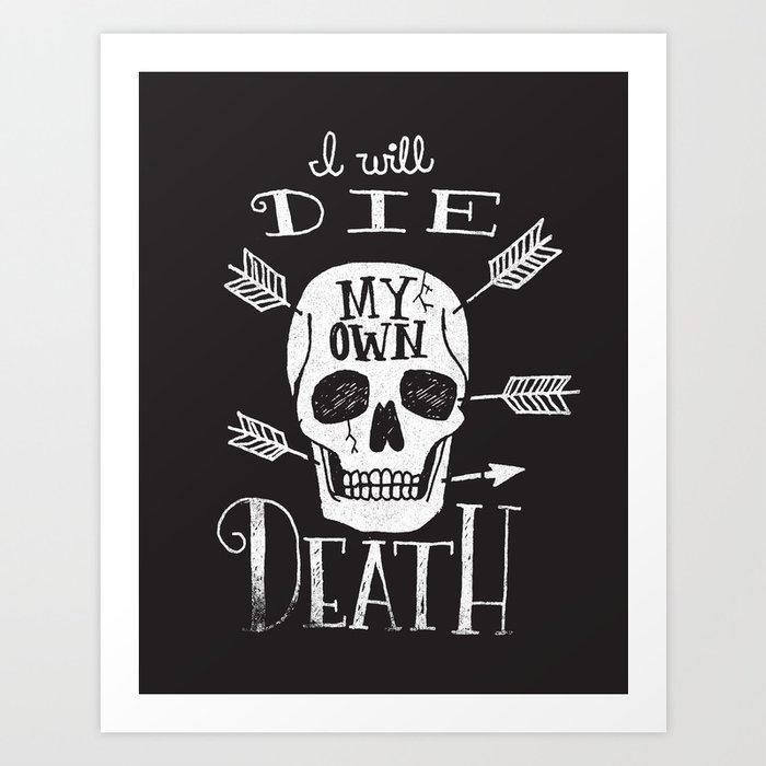 I WILL DIE MY OWN DEATH Art Print