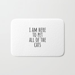 I am here to pet all of the cats Bath Mat
