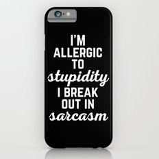 Allergic To Stupidity Funny Quote Slim Case iPhone 6s