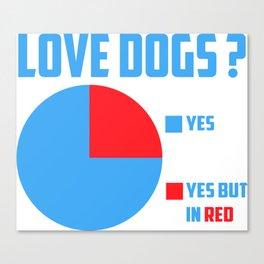Love dogs? Canvas Print