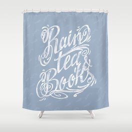 Rain, Tea & Books - White lettering only Shower Curtain