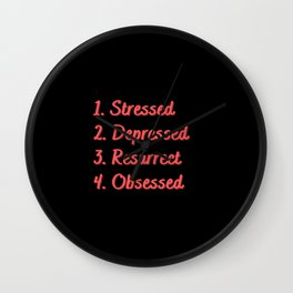 Stressed. Depressed. Resurrect. Obsessed. Wall Clock