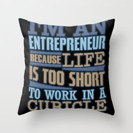 I'm An Entrepreneur Because Life Is Too Short Throw Pillow