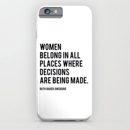 Women Belong In All Places, Ruth Bader Ginsburg, RBG, Motivational Quote iPhone Case