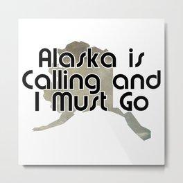 Alaska is Calling and I Must Go Metal Print