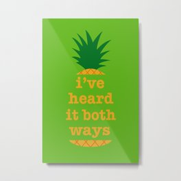I've Heard It Both Ways Metal Print