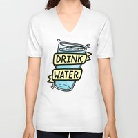 drink V-neck T-shirts featuring Drink Water by Josh LaFayette