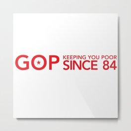 GOP Keeping you poor since 84 003 Metal Print