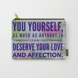 """you yourself, as much as anybody ... deserve your love"" Carry-All Pouch"