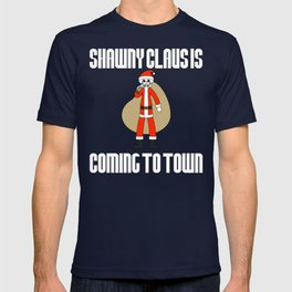 Shawny Claus is coming to town! T-shirt
