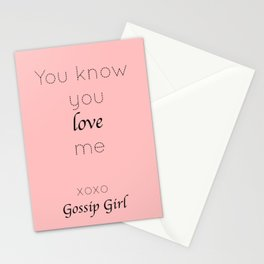 Gossip Girl: You know you love me - tvshow Stationery Cards