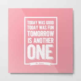 Dr Seuss quote - Today was good Today  Metal Print