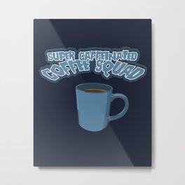 Super Caffeinated Coffee Squad Metal Print
