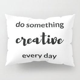 do something creative every day Pillow Sham