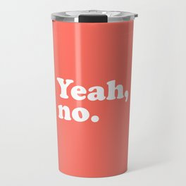 Yeah No Funny Quote Travel Mug