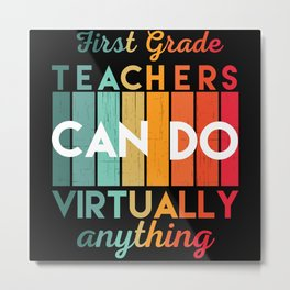 First Grade Teachers Can Do Virtually Anything Metal Print