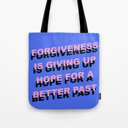 forgiveness is giving up hope for a better past Tote Bag