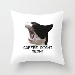 Coffee Right Meow! Throw Pillow