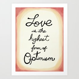 Love is the Highest Form of Optimism Art Print
