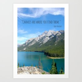 Chances are where you find them Art Print
