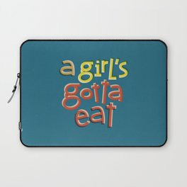 A girl's gotta eat Laptop Sleeve