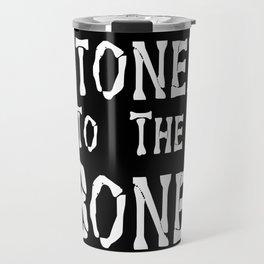 Stoned To the Bone Travel Mug