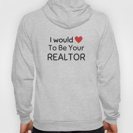 I would love to be your realtor Hoody