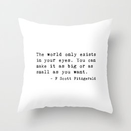 The world only exists is your eyes. - F Scott Fitzgerald Throw Pillow