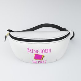 Bring Forth the PB&J Motivational Quote Fanny Pack