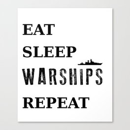Warships of the World - Eat Sleep Warships Repeat Canvas Print