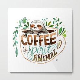 Coffee is my spirit animal Metal Print