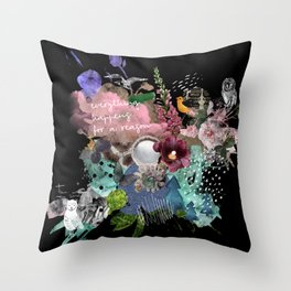 Everything happens for a reason 1 Throw Pillow